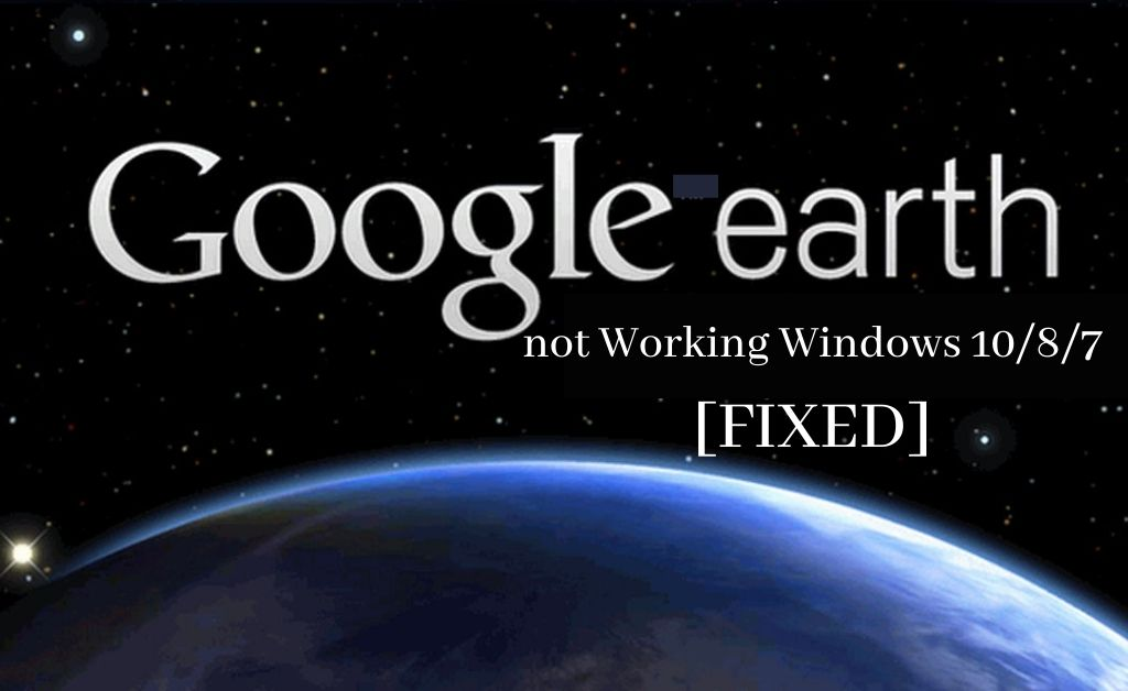 google earth not working windows 10/8/7