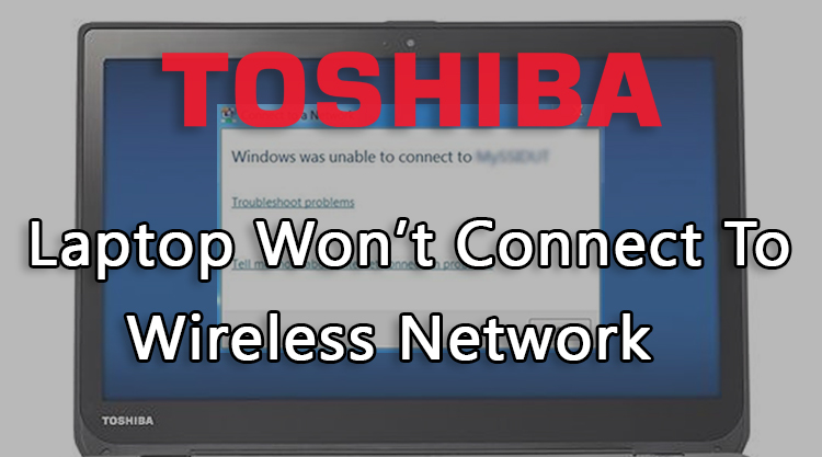 To-Resolve-Toshiba-Laptop-Won't-Connect-To-Wireless-Network