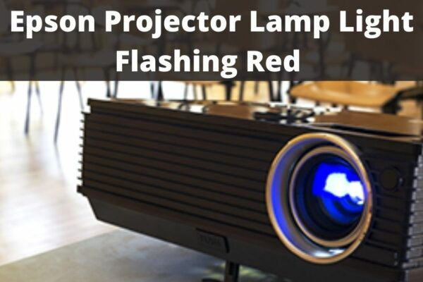 Epson Projector Lamp Light Flashing Red