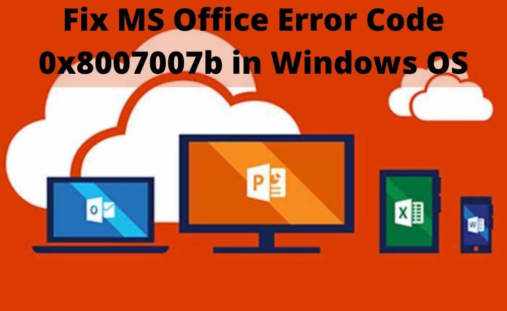 MS Office Error Code 0x8007007b
