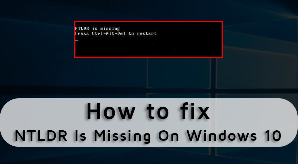 NTLDR Is missing On Windows 10? Here's The Fix