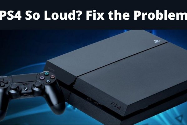 why is my ps4 so loud
